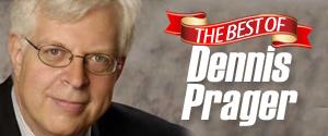 The Dennis Prager Show (Best) 3p – 6p