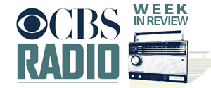CBS Radio Week in Review